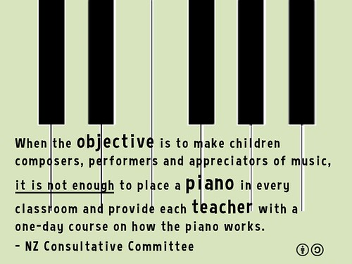 it is not enough merely to place a piano in every classroom and provide each teacher with a one-day course on how the piano works