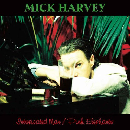 Mick Harvey - Intoxicated Man - Pink Elephants