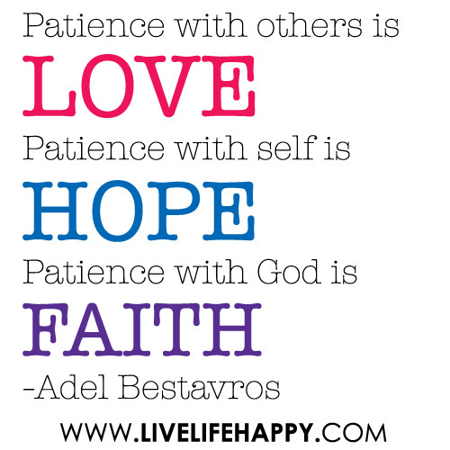 Patience with others is love. Patience with self is hope. Patience ...