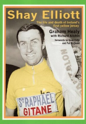 Shay Elliott: The Life and Death of Ireland's First Yellow Jersey