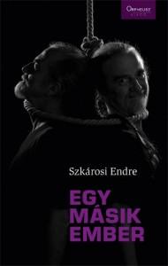Szkárosi Endre: Egy másik ember
