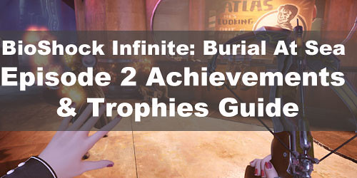 The BioShock Infinite: Burial At Sea Episode 2 Achievements and Trophies