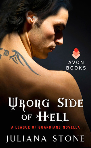March 6th 2012 by Harpercollins                   Wrong Side of Hell (League of Guardians novella) by Juliana Stone