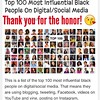 This is a list of the top 100 most influential black people on digital/social media. That means they are using blogging, tweeting, Facebook, videos on YouTube and vine, posting on Instagram, Pinterest, Google+ and answering questions on Quora etc to build