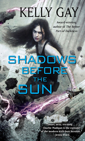 July 31st 2012 by Pocket Books               Shadows Before the Sun (Charlie Madigan #4) by Kelly Gay