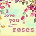 I love you more than roses