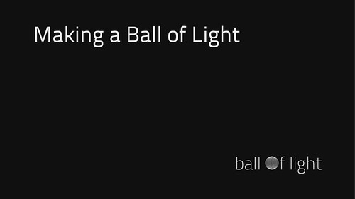Making a Ball of Light - Timelapse