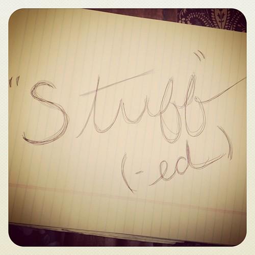 """""""Stuff-ed"""""""