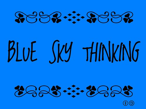 Buzzword Bingo: Blue Sky Thinking = Positive thinking, creative ideas