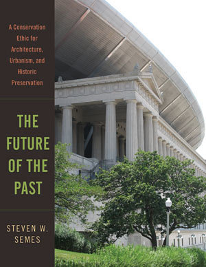 Book cover, The Future of the Past A CONSERVATION ETHIC FOR ARCHITECTURE, URBANISM, AND HISTORIC PRESERVATION, by Steven Semes