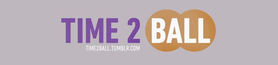 TIME 2 BALL