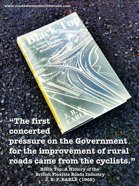 """The first  concerted  pressure on the Government  for the improvement of rural  roads came from the cyclists."""