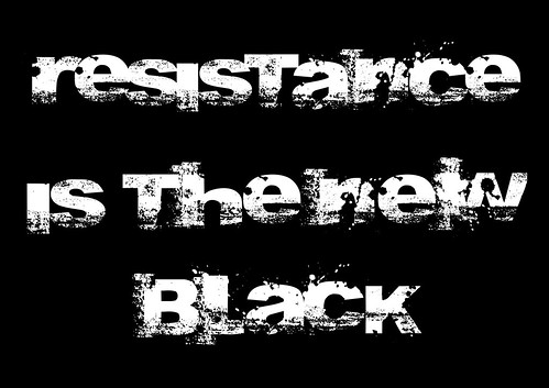 Resistance is the new black