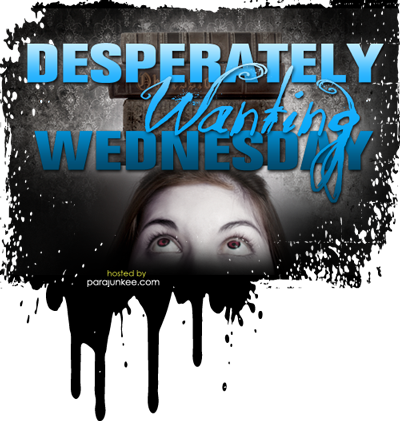 Desperatly Wanting Wednesday, hosted by Parajunkee's View
