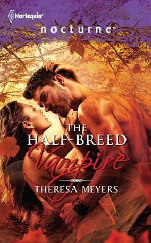 February 21st 2012 by Harlequin                  The Half-Breed Vampire by Theresa Meyers
