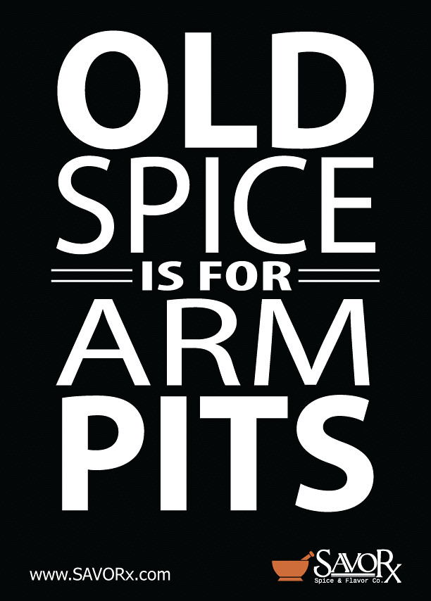 Old Spice is for Arm Pits!
