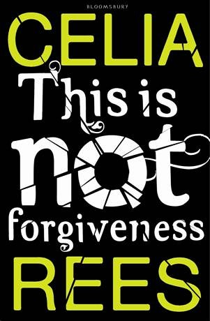 Celia Rees, This Is Not Forgiveness