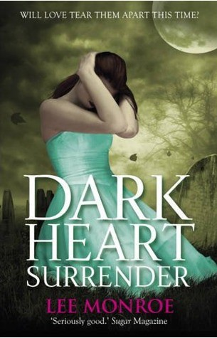 April 5th 2012 by Hodder Children's Books                  Dark Heart Surrender (Dark Heart Forever #3) by Lee Monroe