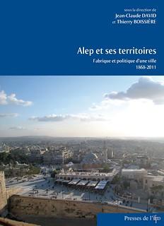 Alep et ses territoires. Fabrique et politique d'une ville (1868-2011)