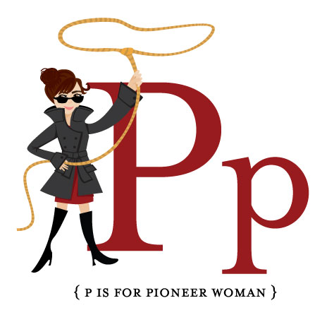 P is for Pioneer Woman