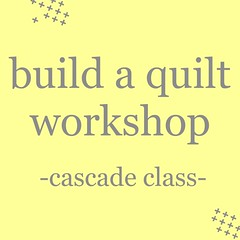 build a quilt workshop: cascade