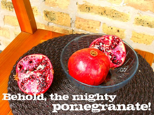 behold mighty pomegranate