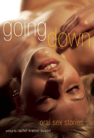 Going Down: Oral Sex Stories is an erotic short story anthology edited by ...