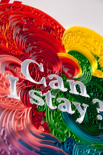 "Quilled ""Can I Stay?"""