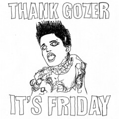THANK GOZER IT\'S FRIDAY