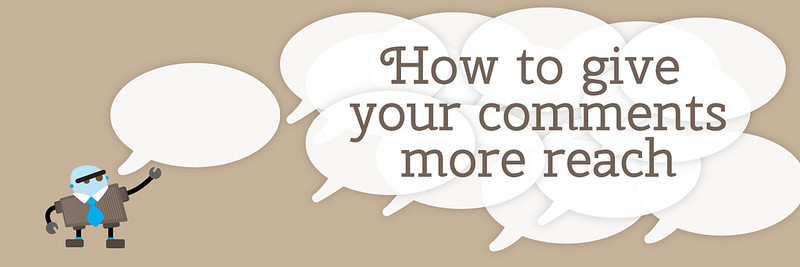 How to give your comments more reach
