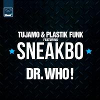 Tujamo & Plastik Funk – Dr. Who! feat. Sneakbo
