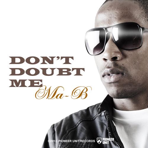 Dont Doubt Me - Ma-B