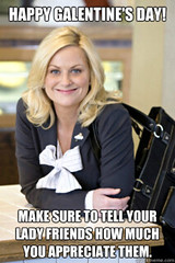 Leslie Knope facing the camera. Text on the photo reads Make sure to tell your lady friends how much you appreciate them