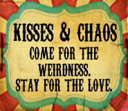 Kisses and Chaos