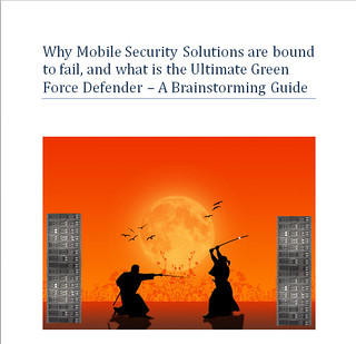 Why Mobile Security Solutions are bound to fail and The Green Force Defender