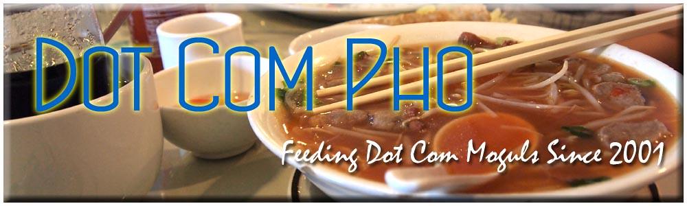 Dot Com Pho: Feeding Dot Com Moguls Since 2001
