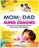 Mom and Dad As Super Coaches  Metode Coaching Dalam Dunia Parenting dan Pendidikan  Mom And Dad As Super Coaches Parenting adalah proses pengarahan dan bimbingan agar anak bisa mencapai potensi maksimal, dan anak bisa menemukan kesadaran diri untuk mencap
