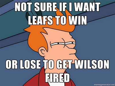 not sure if i want leafs to win, or lose to get ron wilson fired