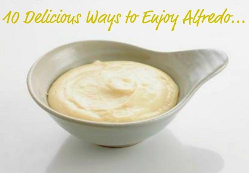 10 Delicious Ways to Enjoy Alfredo...