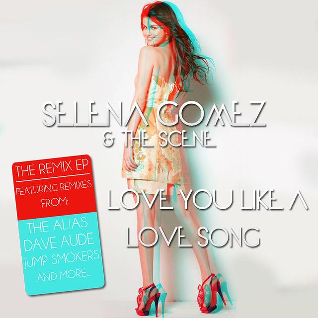 Selena Gomez & The Scene - Love You Like A Love Song (Remixes) - EP