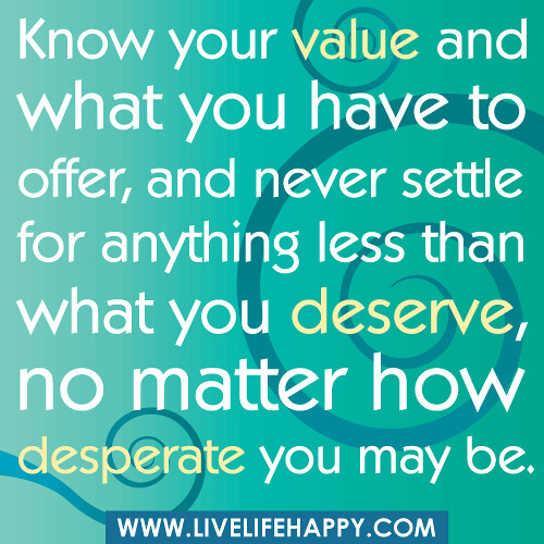 know your worth and never settle for less