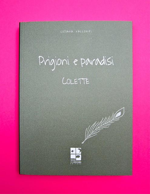 Prigioni e paradisi, di Colette, Del Vecchio editore 2012; Grafica e impaginazione di Dario Lucarini, disegno di cop.: Luigi Cecchi. copertina (part.), 1