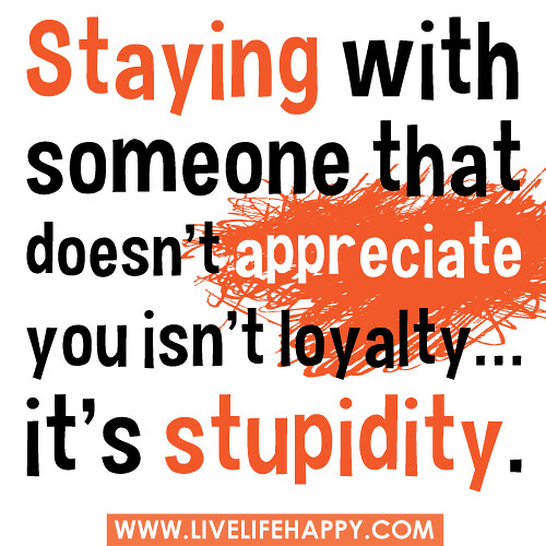 Appreciate Life Quotes: Staying With Someone That Doesn't Appreciate You Isn't