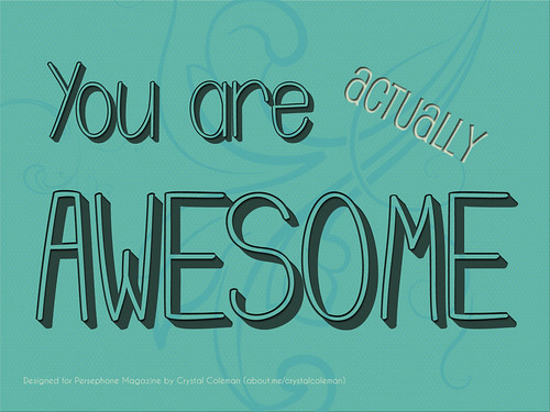 "An image with the text: ""You are, actually, awesome."""