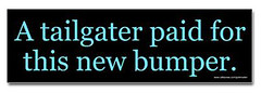 a_tailgater_paid_for_this_bumper_sticker