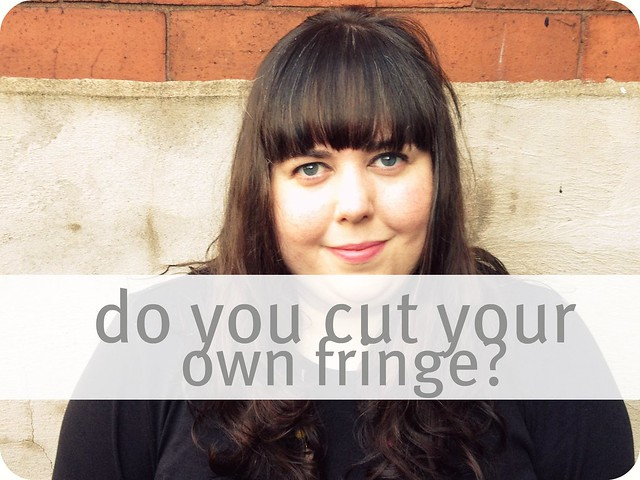 do you cut your own fringe?