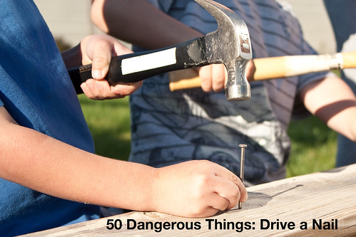 50 Dangerous Things: Drive a Nail
