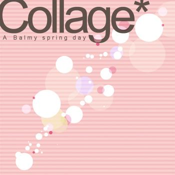 Collage*-A Balmy spring day-