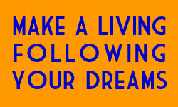 Make A Living Following Your Dreams