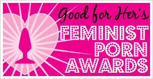 A hot pink logo of the Feminist Porn Awards that reads Good For Her's Feminist Porn Awards. It features their award, a butt-plug shaped trophy, radiating out from a heart design